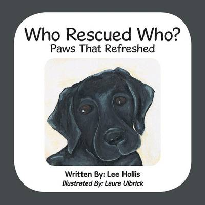 Who Rescued Who? Paws That Refreshed by Lee Hollis