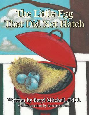 The Little Egg That Did Not Hatch by Ed D Beryl Mitchell