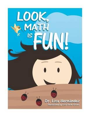 Look, Math Is Fun! by Dr Lisa Hernandez