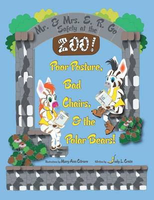 Mr. & Mrs. E. R. Go Safety at the Zoo! Poor Posture, Bad Chairs, & the Polar Bears! by Judy L Crain