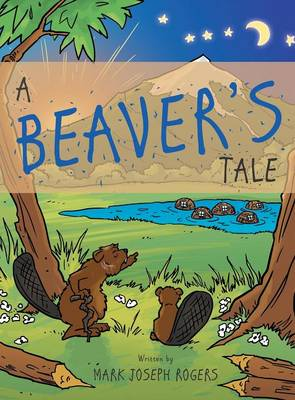 A Beaver's Tale by Mark Joseph Rogers
