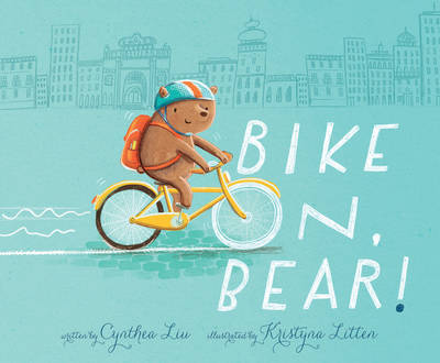 Bike on, Bear! by Cynthea Liu