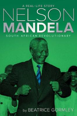 Nelson Mandela South African Revolutionary by Beatrice Gormley
