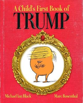 A Child's First Book of Trump by Michael Ian Black