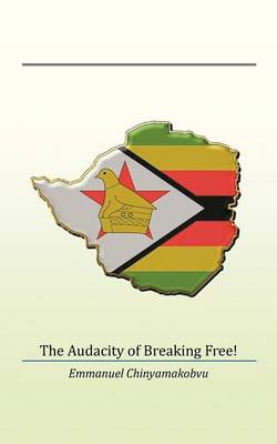 The Audacity of Breaking Free! by Emmanuel Chinyamakobvu