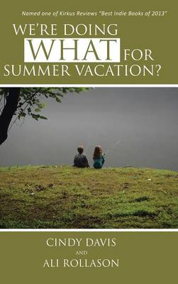 We're Doing WHAT for Summer Vacation? by Cindy Davis, Ali Rollason