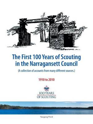 The First 100 Years of Scouting in the Narragansett Council (A collection of accounts from many different sources.) by