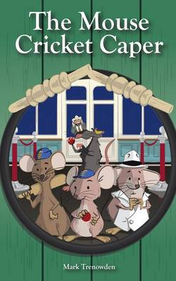 The Mouse Cricket Caper by Mark Trenowden