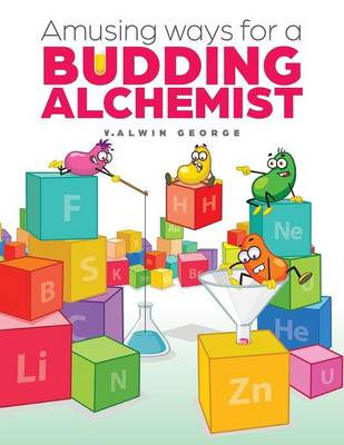 Amusing Ways for a Budding Alchemist by V Alwin George