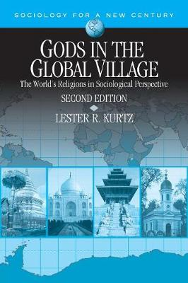 Gods in the Global Village The World's Religions in Sociological Perspective by Lester R. Kurtz
