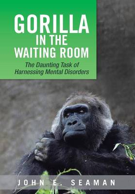 Gorilla in the Waiting Room by John E Seaman