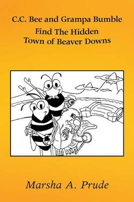 C.C. Bee and Grampa Bumble Find the Hidden Town of Beaver Downs by Marsha Prude