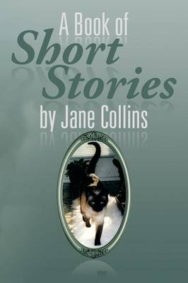 A Book of Short Stories by Jane Collins by Jane (Wimbledon School of Art, UK Wimbledon College of Art, UK Wimbledon College of Art, UK Wimbledon College of Art,  Collins