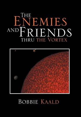The Enemies and Friends Thru the Vortex by Bobbie Kaald