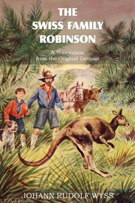 The Swiss Family Robinson, a Translation from the Original German by Johann David Wyss