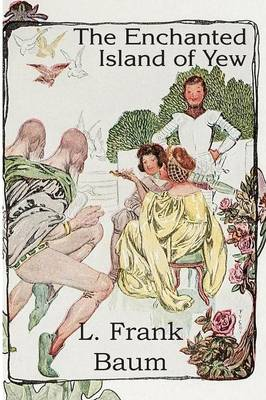 The Enchanted Island of Yew by L Frank Baum