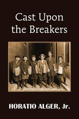 Cast Upon the Breakers by Horatio, Jr Alger
