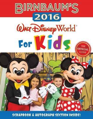 Birnbaum's 2016 Walt Disney World for Kids The Official Guide by Birnbaum Guides