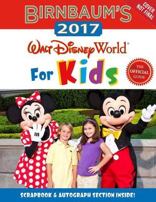Birnbaum's 2017 Walt Disney World for Kids by Birnbaum Travel Guides