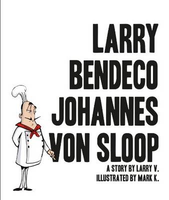 Larry Bendeco Johannes Von Sloop by Larry V., Mark K.
