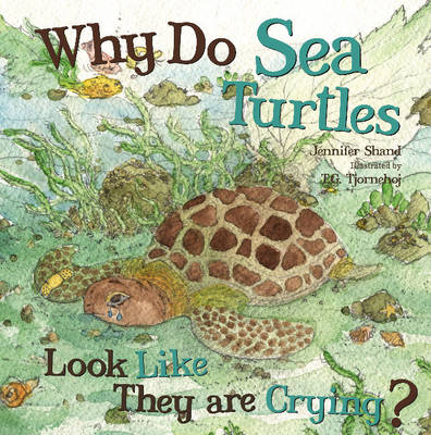 Why Do Sea Turtles Look Like They are Crying? by Jennifer Shand