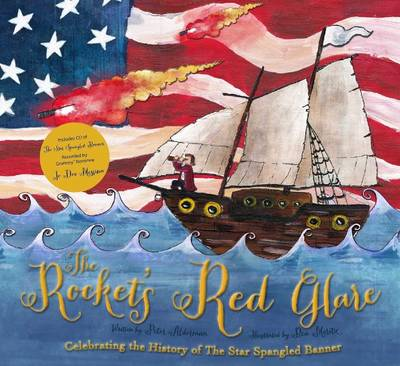 The Rocket's Red Glare Celebrating the History of The Star Spangled Banner by Peter Alderman