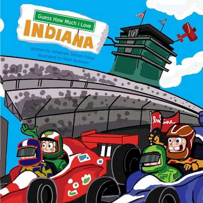 Guess How Much I Love Indiana by Johannah Gilman Paiva, Mickenzie Smith