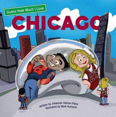 Guess How Much I Love Chicago by Johannah Gilman Paiva, Mickenzie Smith