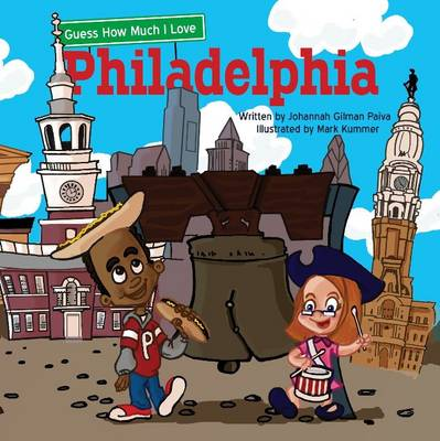 Guess How Much I Love Philadelphia by Johannah Gilman Paiva, Mickenzie Smith