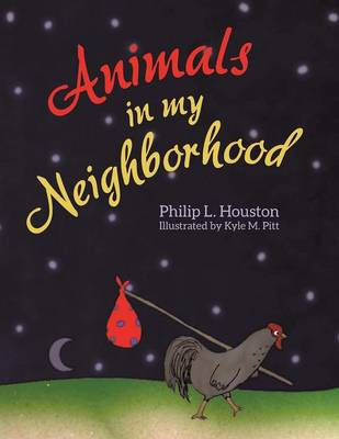 Animals in My Neighborhood The Story of Roy the Rooster by Philip L Houston