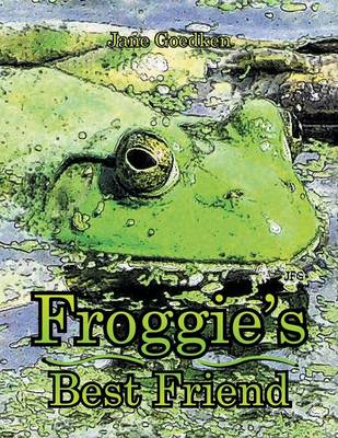 Froggie's Best Friend by Jane Goedken