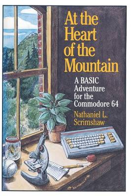 At the Heart of the Mountain A Basic Adventure for the Commodore 64 by Nathaniel L. Scrimshaw