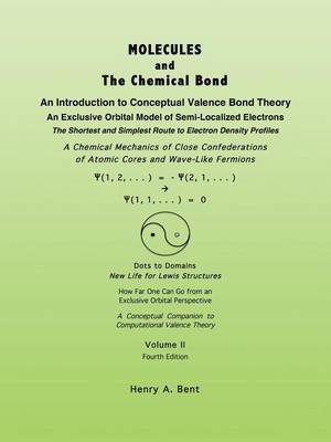 MOLECULES AND The Chemical Bond An Introduction to Conceptual Valence Bond Theory by Henry A. Bent