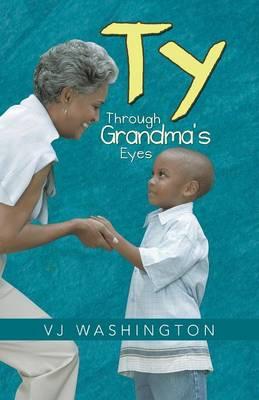 Ty Through Grandma's Eyes by VJ Washington