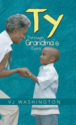 Ty Through Grandma's Eyes by VJ Washington