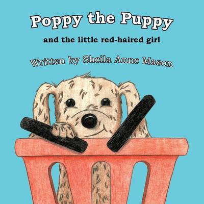 Poppy the Puppy And the Little Red-Haired Girl by Sheila Anne Mason