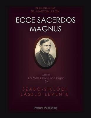 Ecce Sacerdos Magnus Motet for Male Chorus and Organ by Szabo-Siklodi Laszlo-Levente