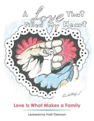 A Love That Filled My Heart Love Is What Makes a Family by Leawanna Hall-Denson