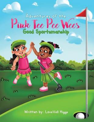 Adventures of the Pink Tee Pee Wees Good Sportsmanship by Lovevell Higgs