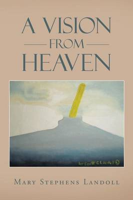 A Vision from Heaven by Mary Stephens Landoll