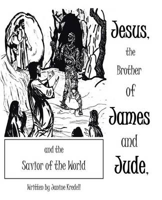 Jesus, the Brother of James and Jude, and the Savior of the World by Janine Kredell
