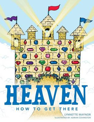 Heaven How to Get There by Lynnette Maynor