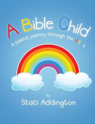 A Bible Child A Biblical Journey Through the ABC's by Staci Addington