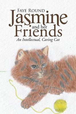 Jasmine and Her Friends An Intellectual, Caring Cat by Faye Round