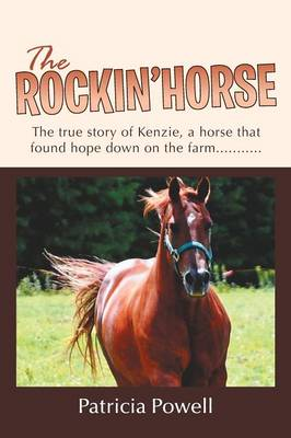 The Rockin' Horse The True Story of Kenzie, a Horse That Found Hope Down on the Farm........... by Patricia Powell