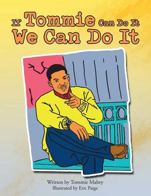 If Tommie Can Do It, We Can Do It by Tommie Mabry