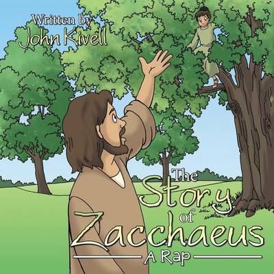 The Story of Zacchaeus A Rap by John Kivell