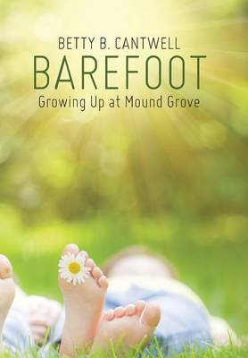 Barefoot Growing Up at Mound Grove by Betty B Cantwell