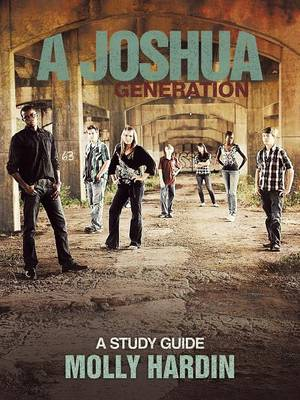 A Joshua Generation A Study Guide by Molly Hardin