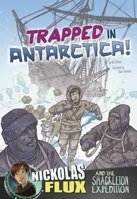 Trapped in Antarctica! Nickolas Flux and the Shackleton Expedition by Nel Yomtov